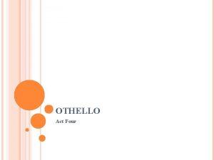 OTHELLO Act Four ACT FOUR SCENE I KEY