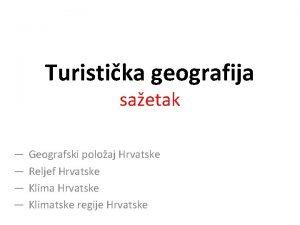 Turistika geografija saetak Geografski poloaj Hrvatske Reljef Hrvatske