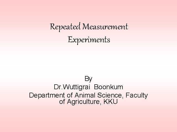 Repeated Measurement Experiments By Dr Wuttigrai Boonkum Department