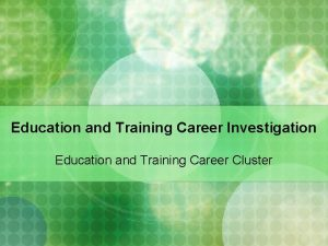 Education and Training Career Investigation Education and Training