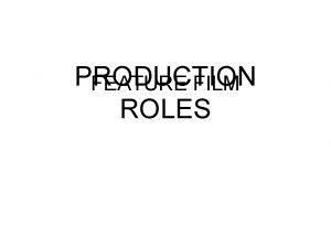 PRODUCTION FEATURE FILM ROLES PRODUCTION ROLES Feature film