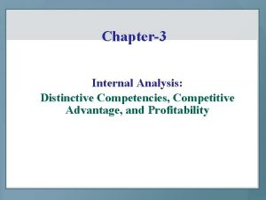 Chapter3 Internal Analysis Distinctive Competencies Competitive Advantage and