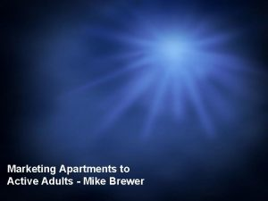 Marketing Apartments to Active Adults Mike Brewer To