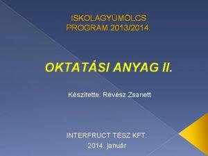 ISKOLAGYMLCS PROGRAM 20132014 OKTATSI ANYAG II Ksztette Rvsz