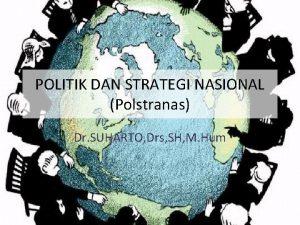 POLITIK DAN STRATEGI NASIONAL Polstranas Dr SUHARTO Drs