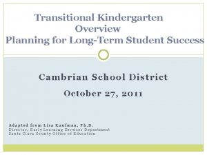 Transitional Kindergarten Overview Planning for LongTerm Student Success