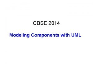 CBSE 2014 Modeling Components with UML Bibliography Modelling