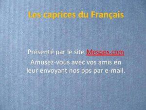Les caprices du Franais Prsent par le site