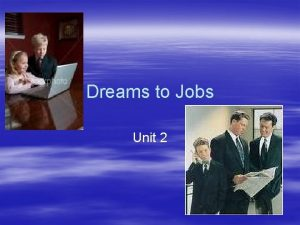 Dreams to Jobs Unit 2 What are dreams