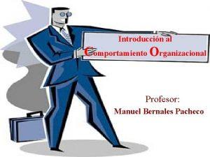 Introduccin al Comportamiento Organizacional Profesor Manuel Bernales Pacheco