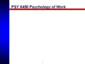 PSY 6450 Psychology of Work 1 PSY 6450