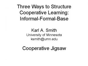 Three Ways to Structure Cooperative Learning InformalFormalBase Karl
