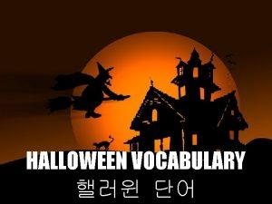 HALLOWEEN VOCABULARY Jackolantern Trick or treat Vampire Zombie