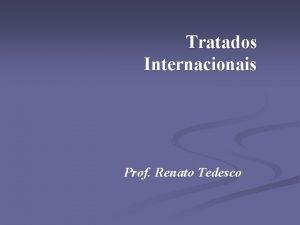 Tratados Internacionais Prof Renato Tedesco Tratados Internacionais Conceito