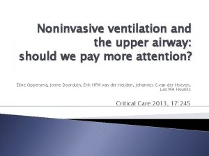 Noninvasive ventilation and the upper airway should we