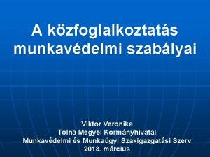 A kzfoglalkoztats munkavdelmi szablyai Viktor Veronika Tolna Megyei