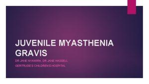 JUVENILE MYASTHENIA GRAVIS DR JANE NYAWIRA DR JANE
