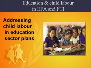 Education child labour in EFA and FTI Addressing
