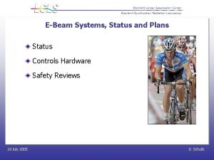 EBeam Systems Status and Plans Status Controls Hardware