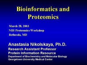Bioinformatics and Proteomics March 28 2003 NIH Proteomics