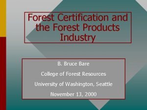 Forest Certification and the Forest Products Industry B