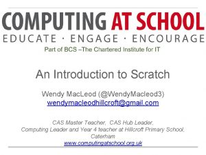 An Introduction to Scratch Wendy Mac Leod Wendy
