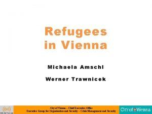 Refugees in Vienna Michaela Amschl Werner Trawnicek City
