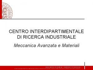 CENTRO INTERDIPARTIMENTALE DI RICERCA INDUSTRIALE Meccanica Avanzata e