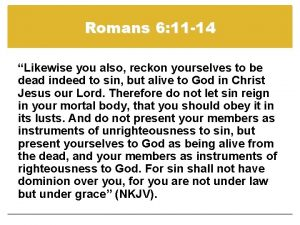 Romans 6 11 14 Likewise you also reckon