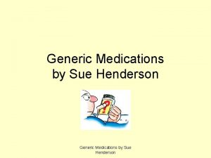 Generic Medications by Sue Henderson Definition Generic medications