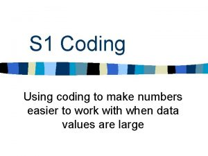 S 1 Coding Using coding to make numbers