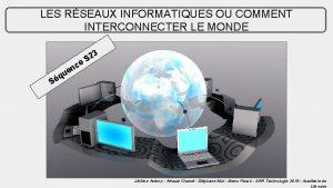 LES RSEAUX INFORMATIQUES OU COMMENT INTERCONNECTER LE MONDE