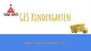 GES Kindergarten Week 3 April 6 April 10