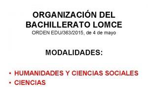 ORGANIZACIN DEL BACHILLERATO LOMCE ORDEN EDU3632015 de 4