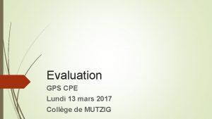 Evaluation GPS CPE Lundi 13 mars 2017 Collge