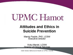 Attitudes and Ethics in Suicide Prevention Mandy Fauble