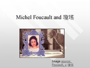 Michel Foucault and Image source Foucault u Outline
