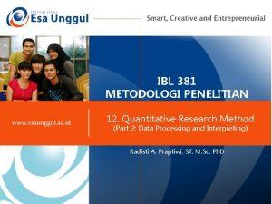 IBL 381 METODOLOGI PENELITIAN 12 Quantitative Research Method