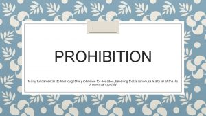 PROHIBITION Many fundamentalists had fought for prohibition for