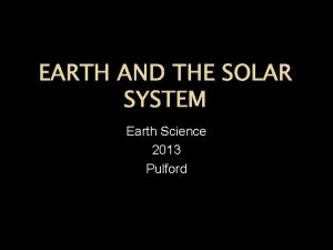 EARTH AND THE SOLAR SYSTEM Earth Science 2013