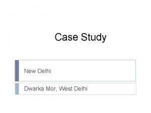 Case Study New Delhi Dwarka Mor West Delhi