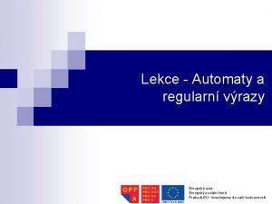 Lekce Automaty a regularn vrazy Evropsk unie Evropsk