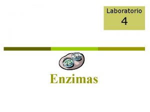 Laboratorio 4 Enzimas Objetivos p Definir qu es