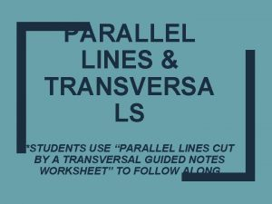 PARALLEL LINES TRANSVERSA LS STUDENTS USE PARALLEL LINES