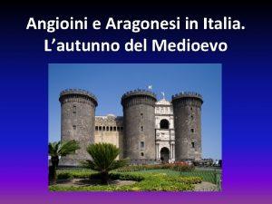 Angioini e Aragonesi in Italia Lautunno del Medioevo