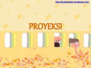 http furahasekai wordpress com PROYEKSI Materi Ajar proyeksi