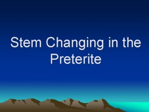 Stem Changing in the Preterite Stem Change Review