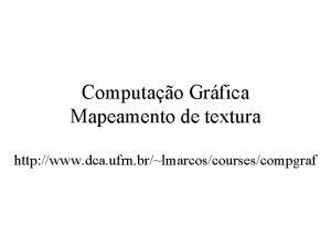 Computao Grfica Mapeamento de textura http www dca