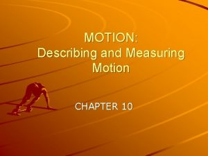 MOTION Describing and Measuring Motion CHAPTER 10 Measuring