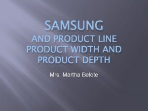SAMSUNG AND PRODUCT LINE PRODUCT WIDTH AND PRODUCT